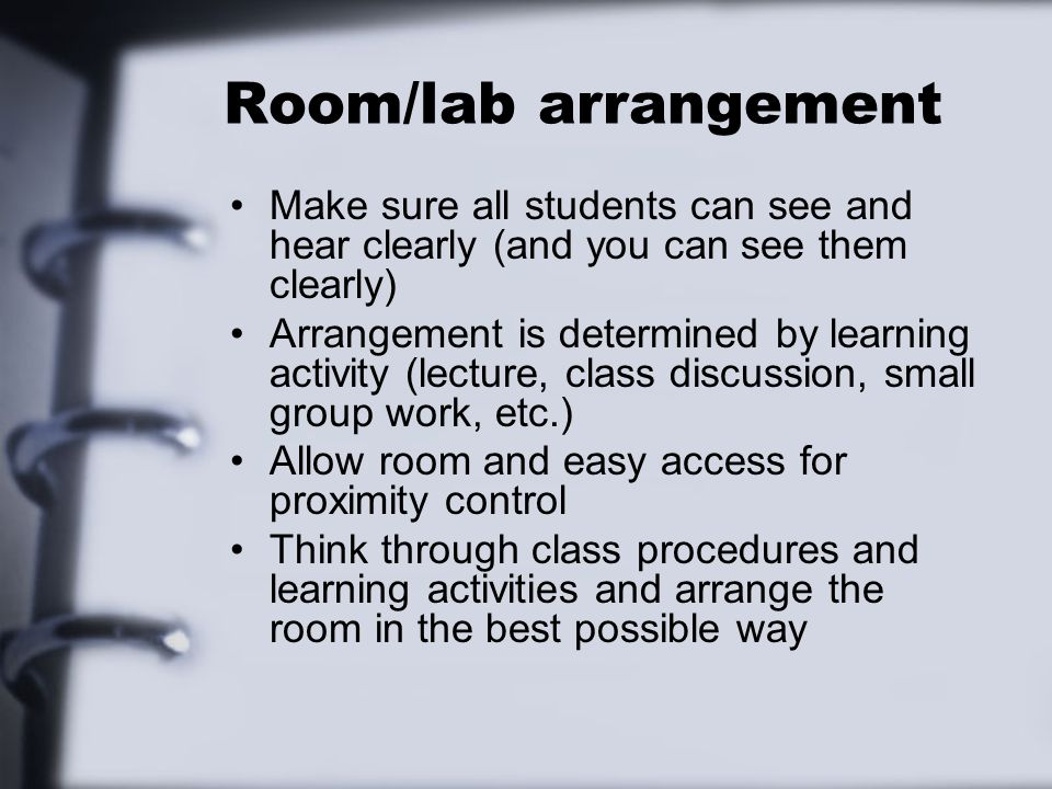 Room/lab arrangement Make sure all students can see and hear clearly (and you can see them clearly)