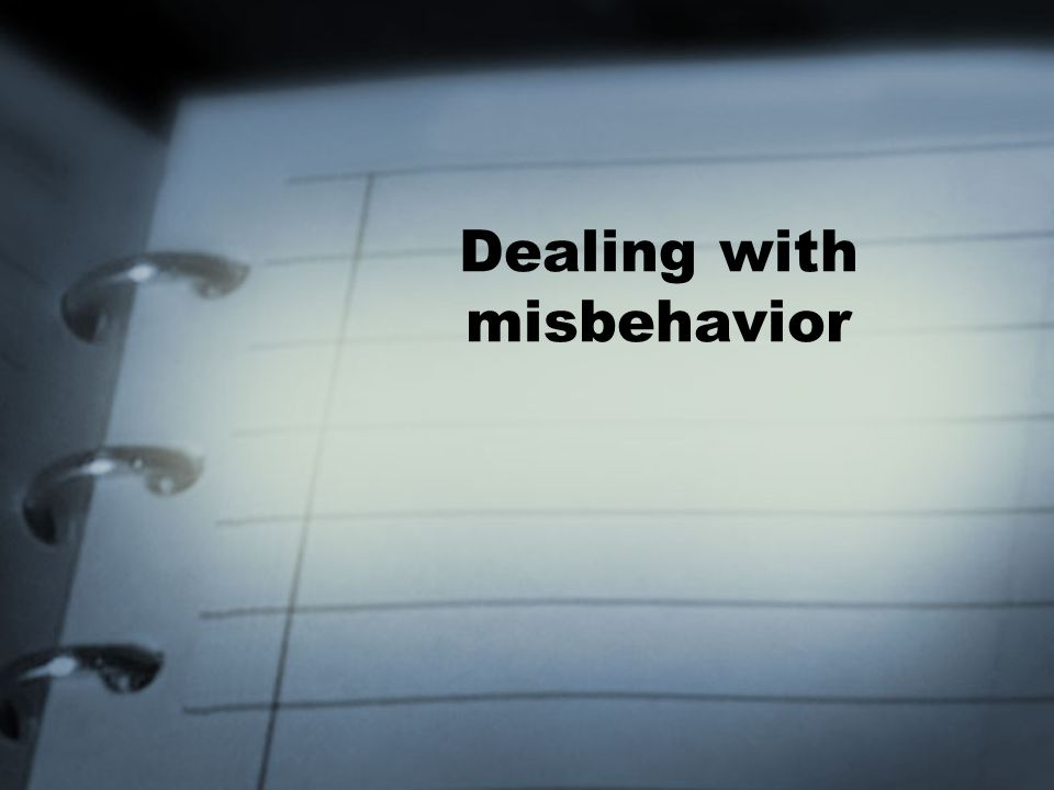 Dealing with misbehavior