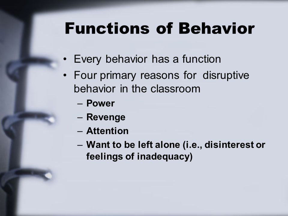 Functions of Behavior Every behavior has a function
