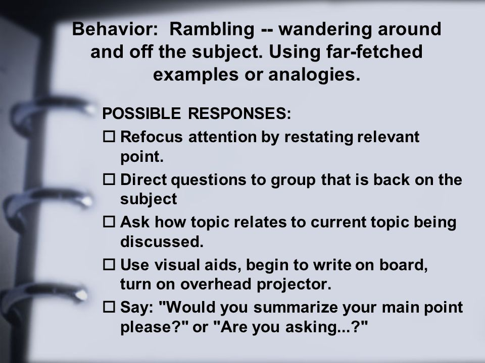 Behavior: Rambling -- wandering around and off the subject