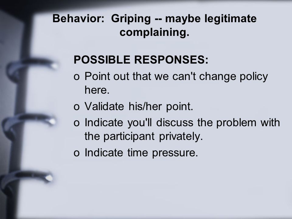 Behavior: Griping -- maybe legitimate complaining.