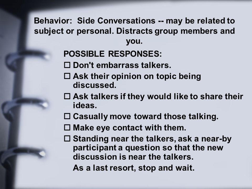 Behavior: Side Conversations -- may be related to subject or personal