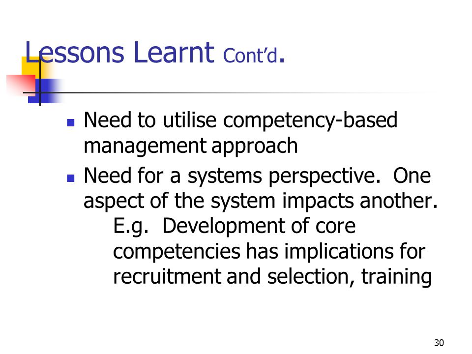 Lessons Learnt Cont'd. Need to utilise competency-based management approach.
