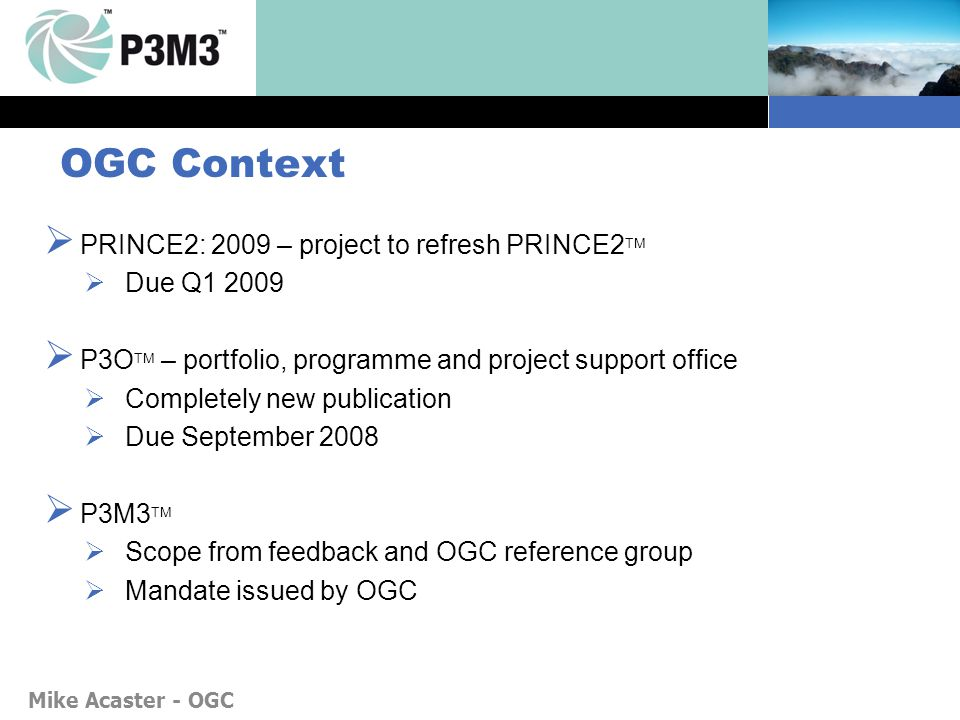 OGC Context PRINCE2: 2009 – project to refresh PRINCE2TM Due Q1 2009