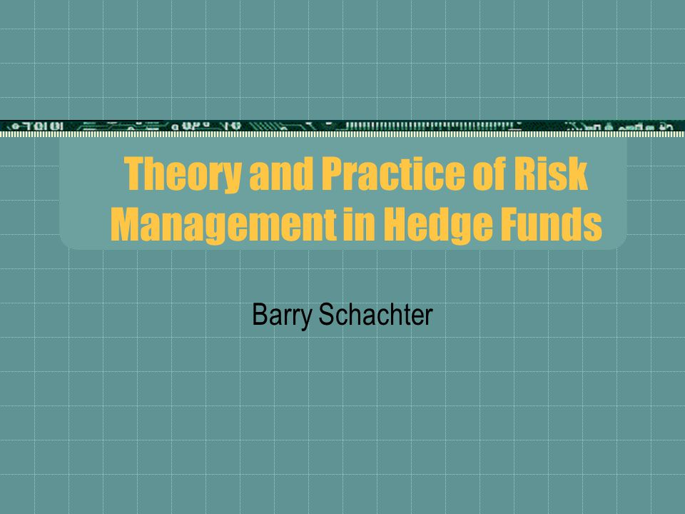Theory and Practice of Risk Management in Hedge Funds
