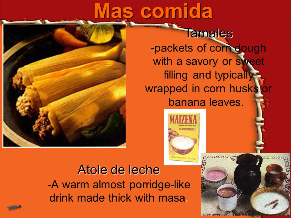 Mas comida Tamales -packets of corn dough with a savory or sweet filling and typically wrapped in corn husks or banana leaves.