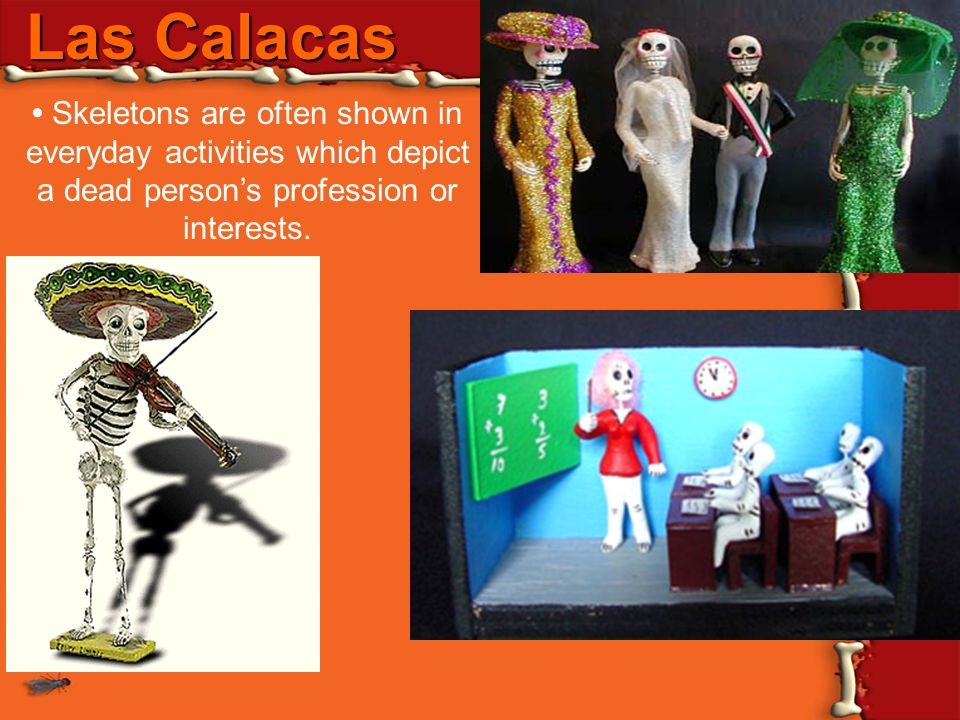 Las Calacas • Skeletons are often shown in everyday activities which depict a dead person's profession or interests.