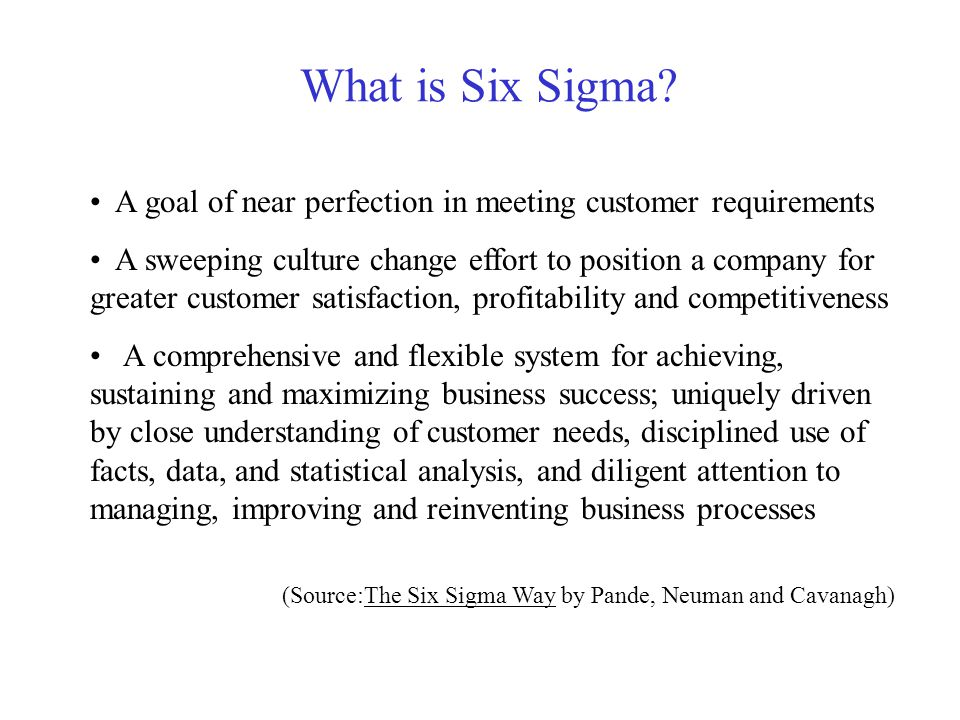 What is Six Sigma A goal of near perfection in meeting customer requirements.