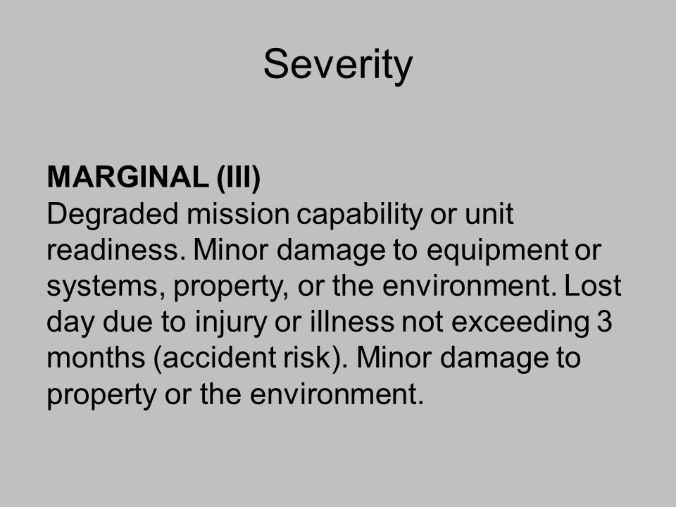 Severity MARGINAL (III) Degraded mission capability or unit