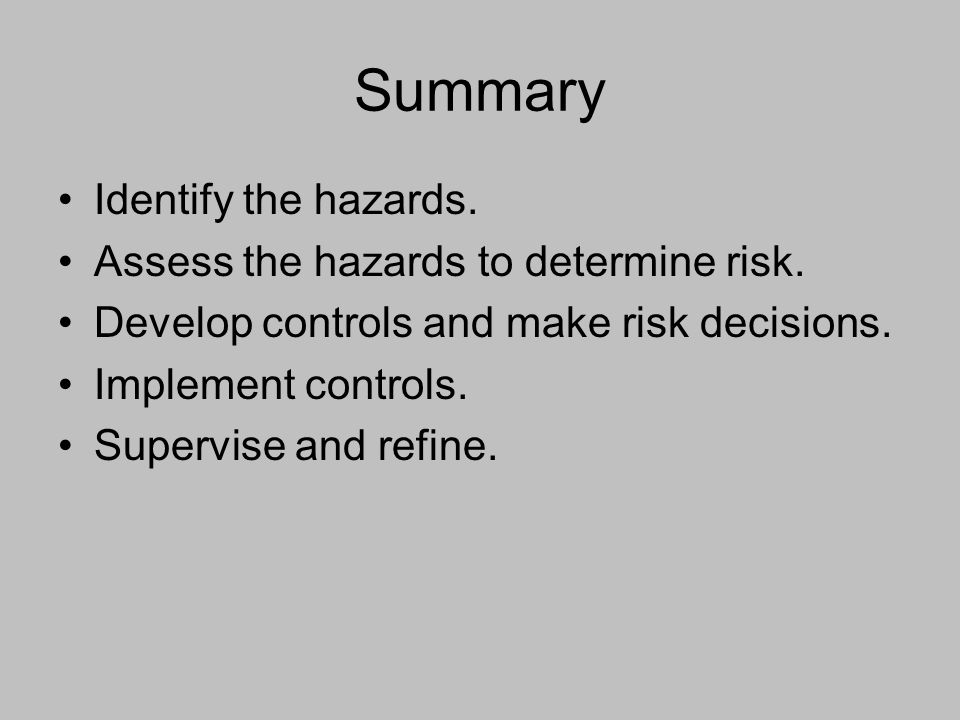 Summary Identify the hazards. Assess the hazards to determine risk.