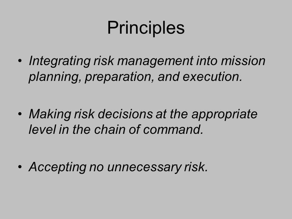 Principles Integrating risk management into mission planning, preparation, and execution.