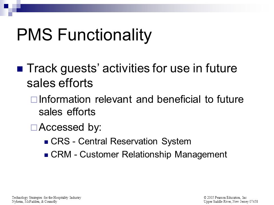 PMS Functionality Track guests' activities for use in future sales efforts. Information relevant and beneficial to future sales efforts.