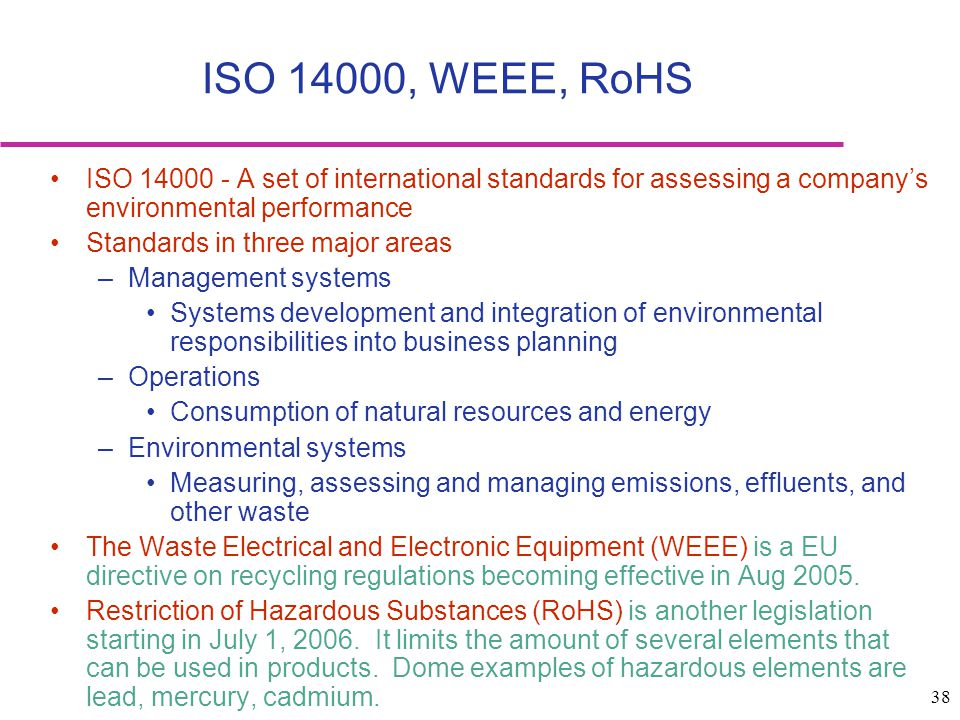 ISO 14000, WEEE, RoHS ISO 14000 - A set of international standards for assessing a company's environmental performance.