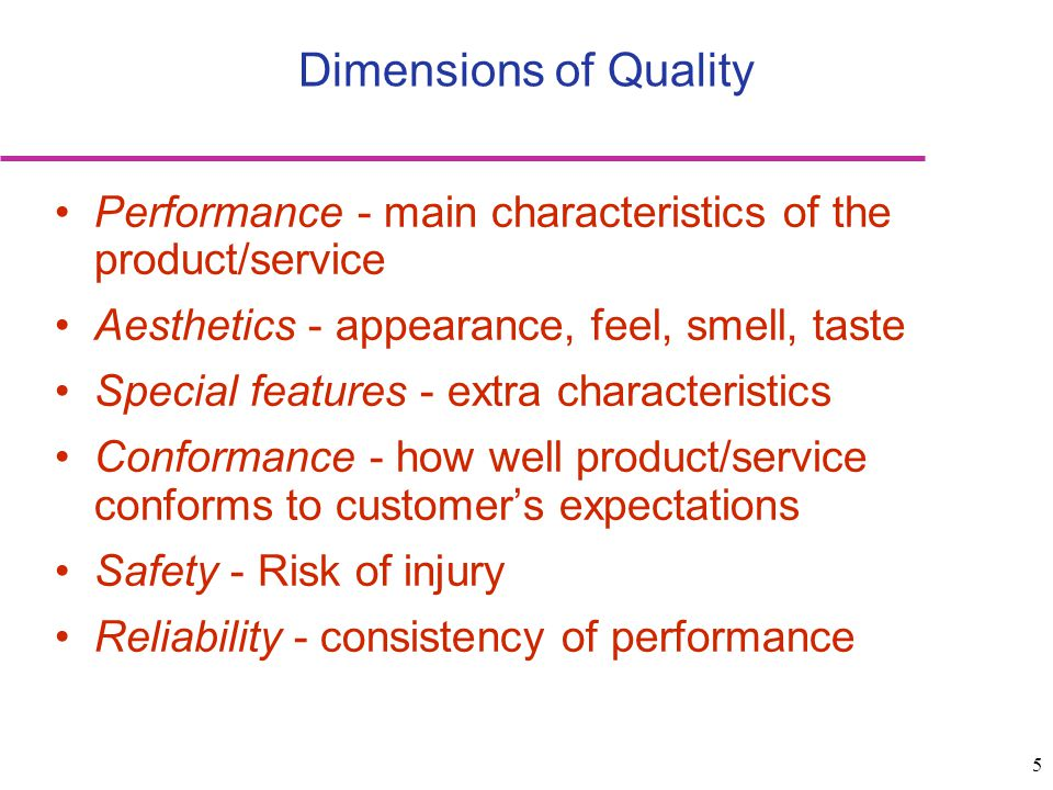 Dimensions of Quality Performance - main characteristics of the product/service. Aesthetics - appearance, feel, smell, taste.