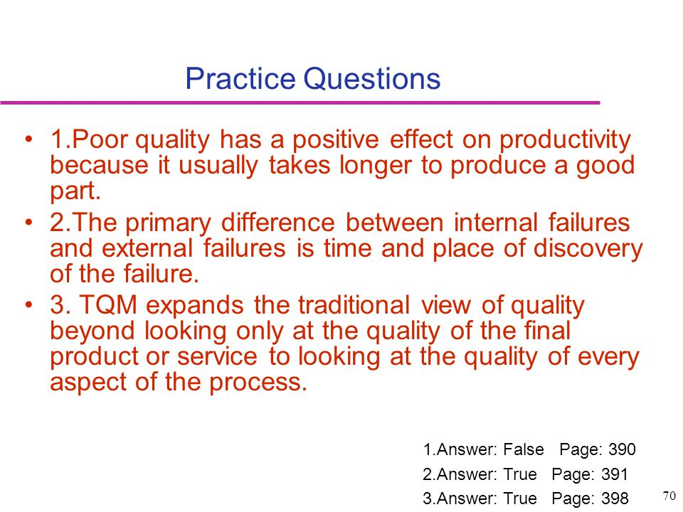 Practice Questions 1.Poor quality has a positive effect on productivity because it usually takes longer to produce a good part.
