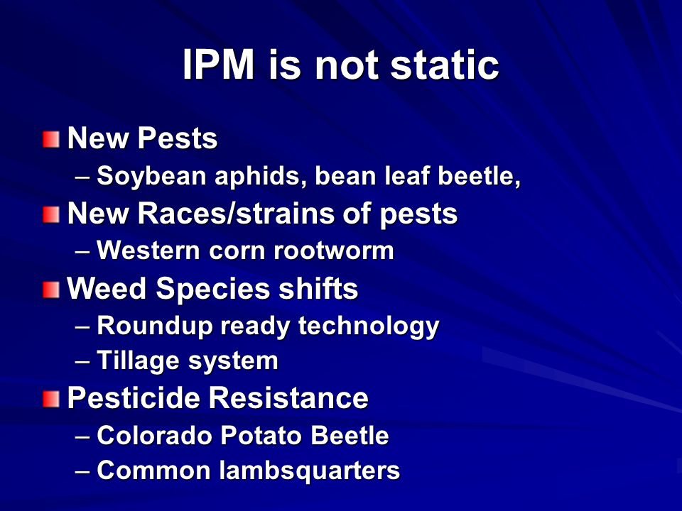 IPM is not static New Pests New Races/strains of pests