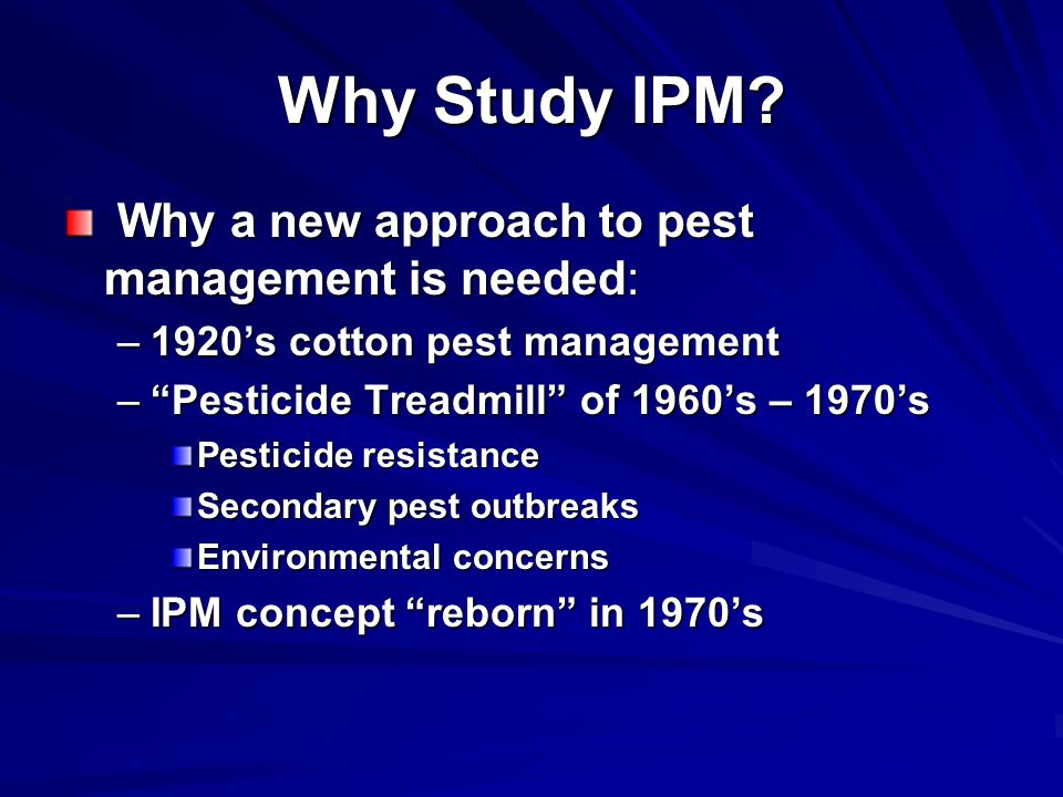 Why Study IPM Why a new approach to pest management is needed: