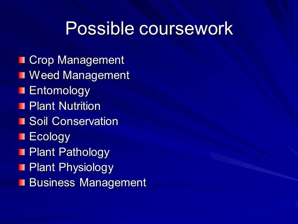 Possible coursework Crop Management Weed Management Entomology