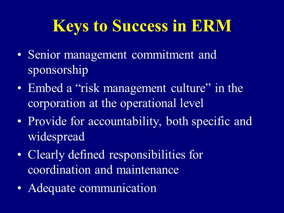 Keys to Success in ERM Senior management commitment and sponsorship