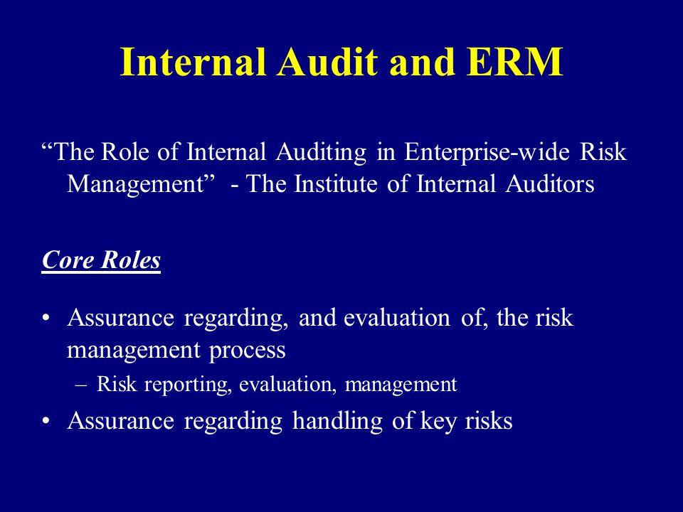 Internal Audit and ERM The Role of Internal Auditing in Enterprise-wide Risk Management - The Institute of Internal Auditors.