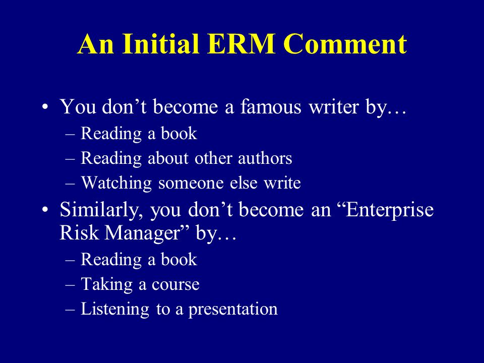 An Initial ERM Comment You don't become a famous writer by…