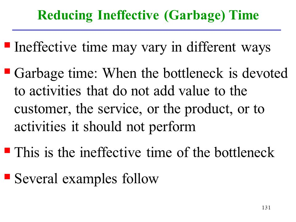 Reducing Ineffective (Garbage) Time