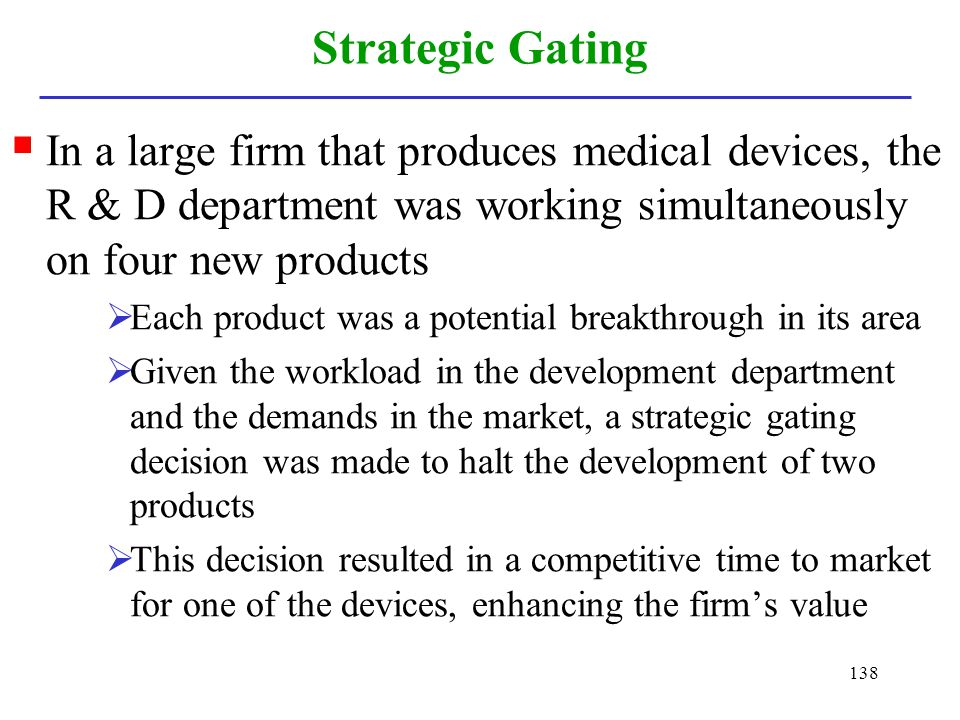 Strategic Gating In a large firm that produces medical devices, the R & D department was working simultaneously on four new products.