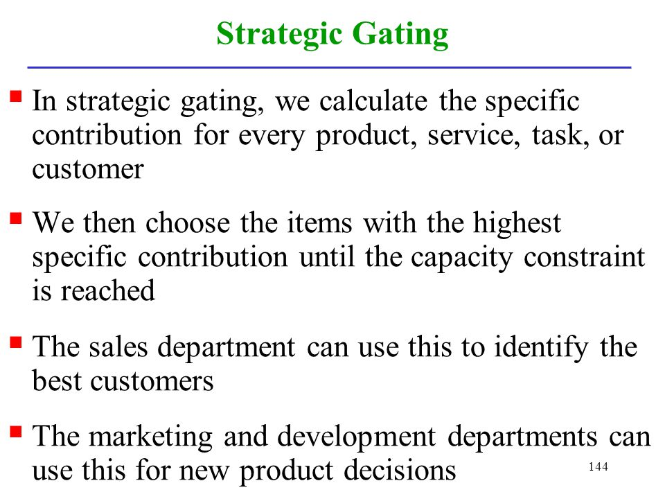 Strategic Gating In strategic gating, we calculate the specific contribution for every product, service, task, or customer.