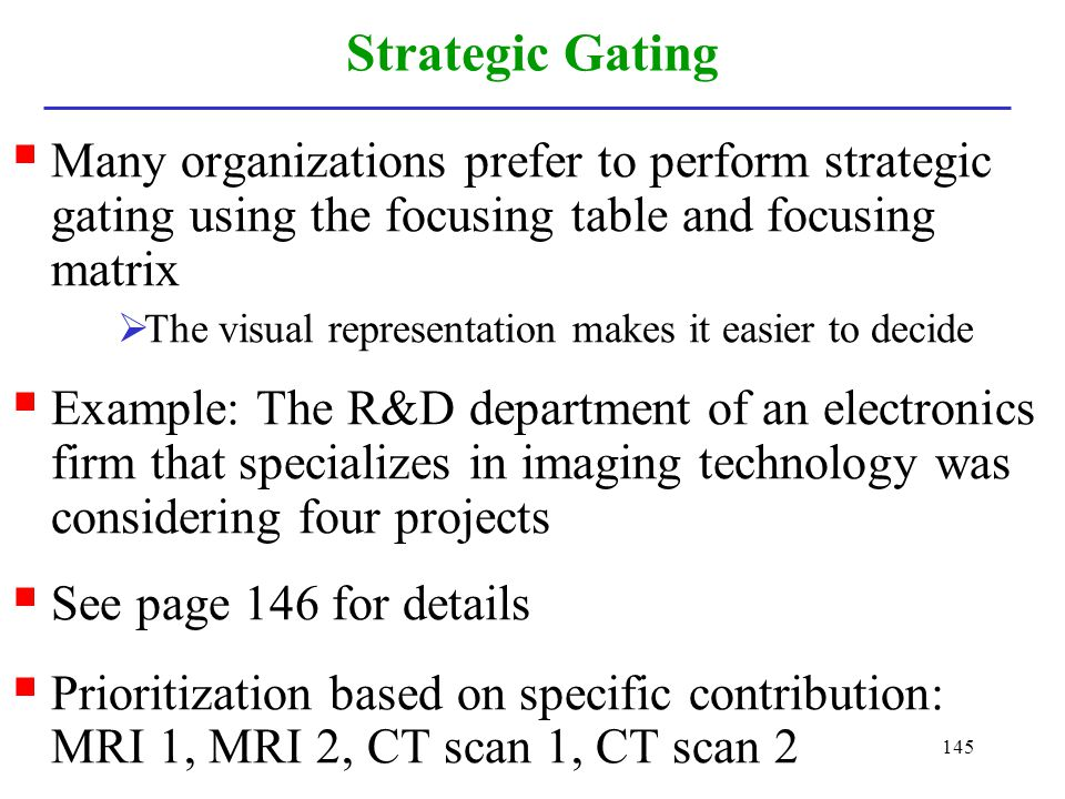 Strategic Gating Many organizations prefer to perform strategic gating using the focusing table and focusing matrix.