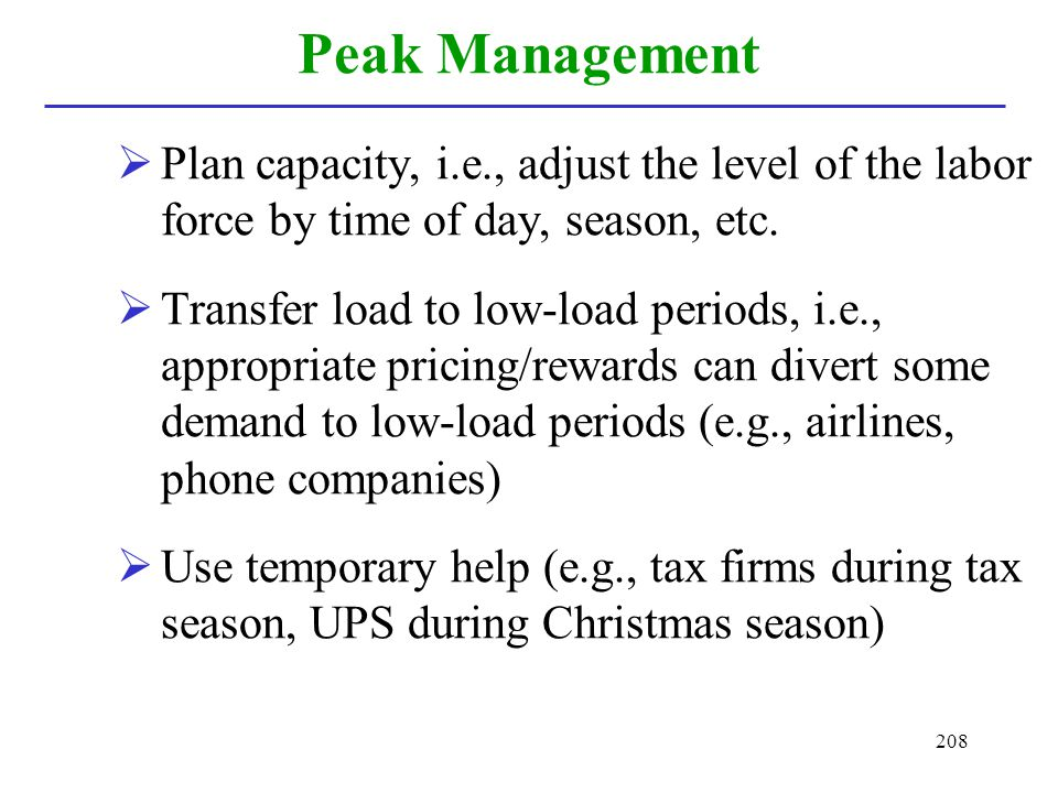 Peak Management Plan capacity, i.e., adjust the level of the labor force by time of day, season, etc.