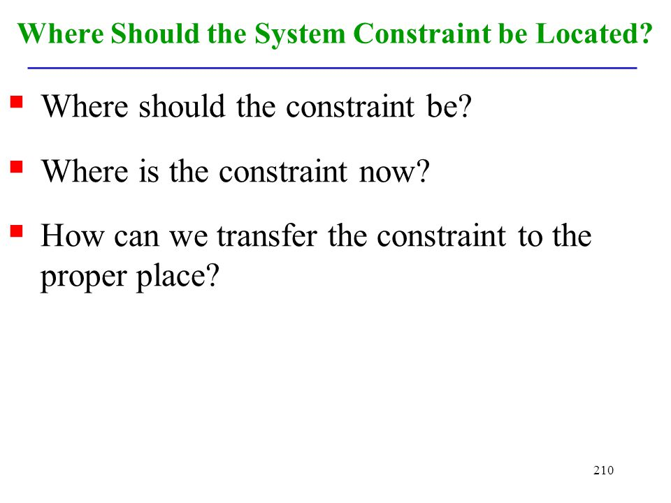 Where Should the System Constraint be Located