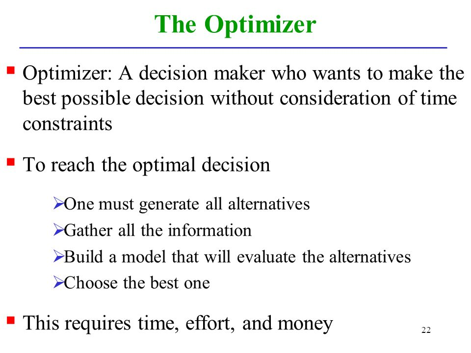 The Optimizer Optimizer: A decision maker who wants to make the best possible decision without consideration of time constraints.