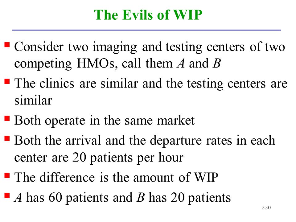 The Evils of WIP Consider two imaging and testing centers of two competing HMOs, call them A and B.