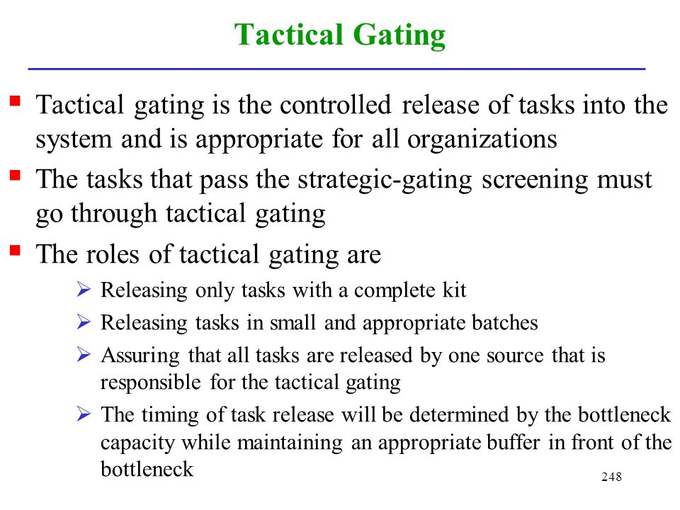 Tactical Gating Tactical gating is the controlled release of tasks into the system and is appropriate for all organizations.
