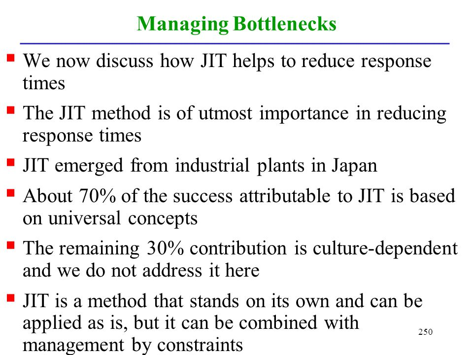 Managing Bottlenecks We now discuss how JIT helps to reduce response times. The JIT method is of utmost importance in reducing response times.