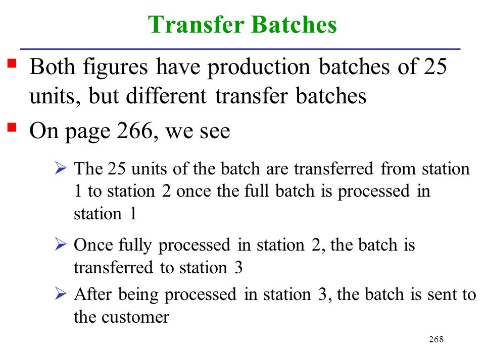 Transfer Batches Both figures have production batches of 25 units, but different transfer batches. On page 266, we see.