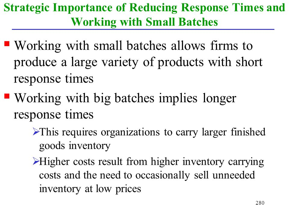 Working with big batches implies longer response times
