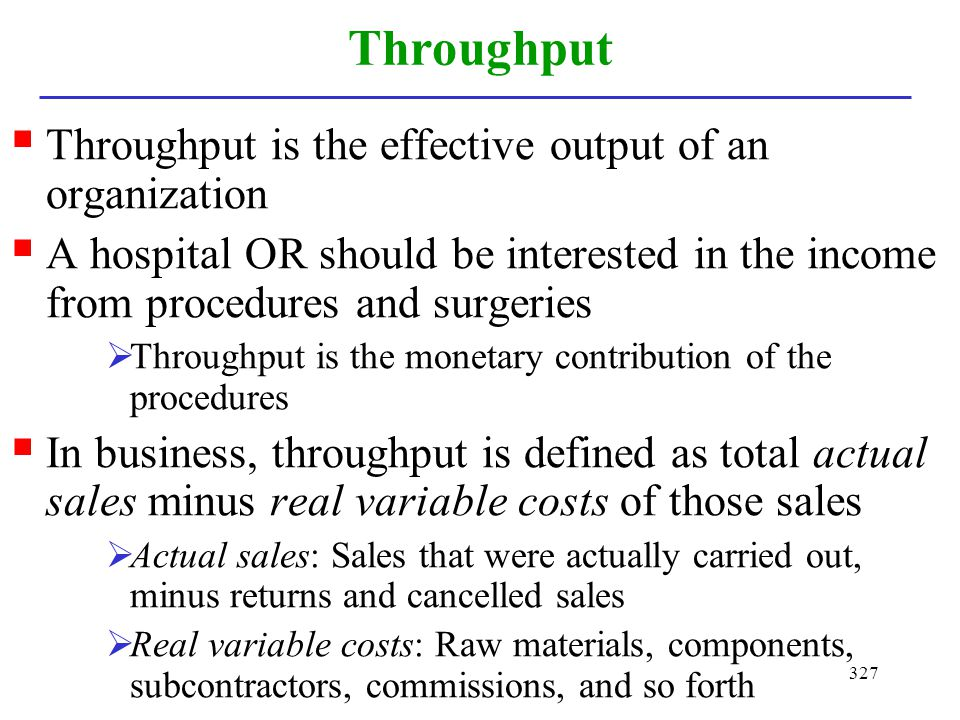 Throughput Throughput is the effective output of an organization
