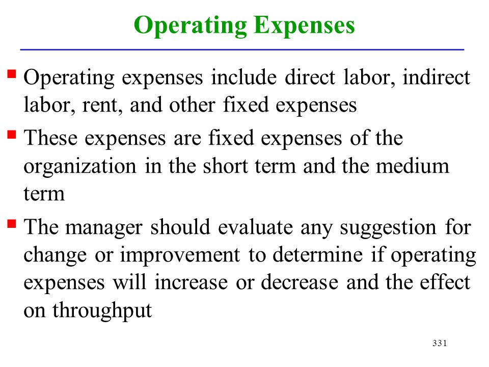 Operating Expenses Operating expenses include direct labor, indirect labor, rent, and other fixed expenses.