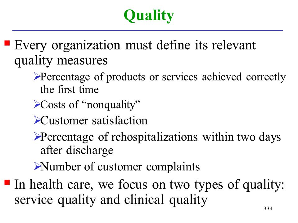 Quality Every organization must define its relevant quality measures
