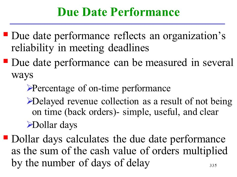 Due Date Performance Due date performance reflects an organization's reliability in meeting deadlines.