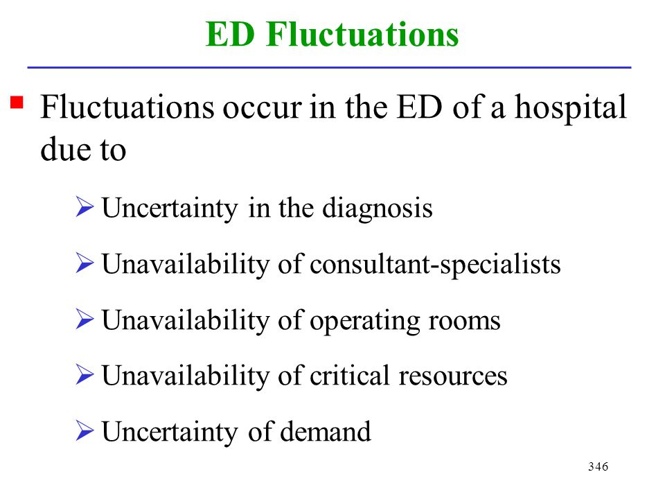 ED Fluctuations Fluctuations occur in the ED of a hospital due to