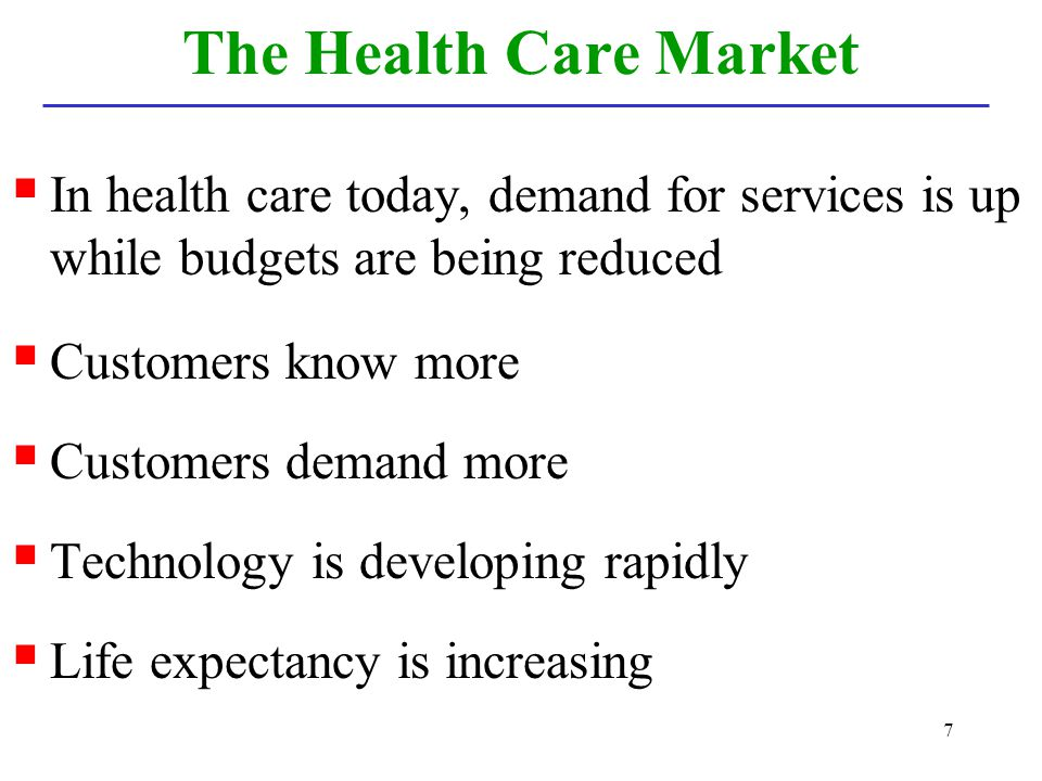 The Health Care Market In health care today, demand for services is up while budgets are being reduced.