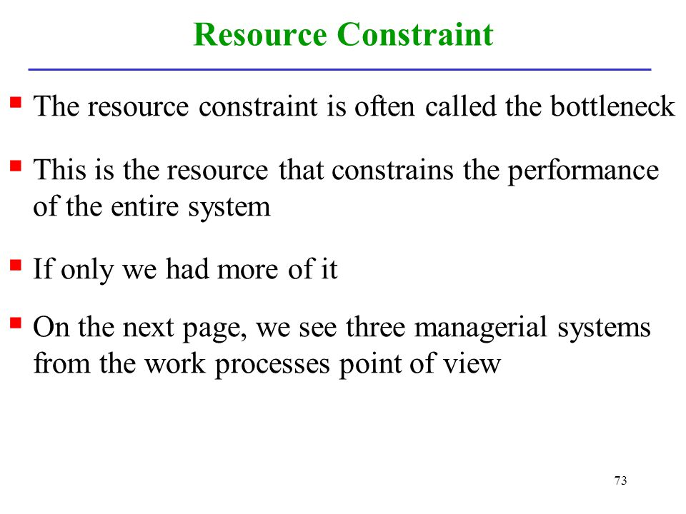 Resource Constraint The resource constraint is often called the bottleneck.