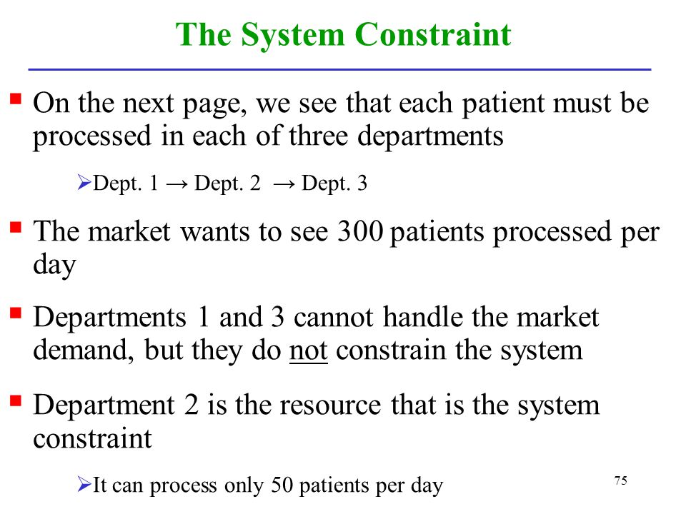 The System Constraint On the next page, we see that each patient must be processed in each of three departments.