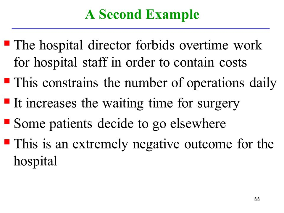 A Second Example The hospital director forbids overtime work for hospital staff in order to contain costs.