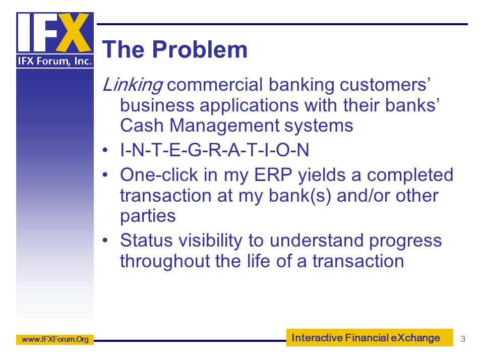 The Problem Linking commercial banking customers' business applications with their banks' Cash Management systems.