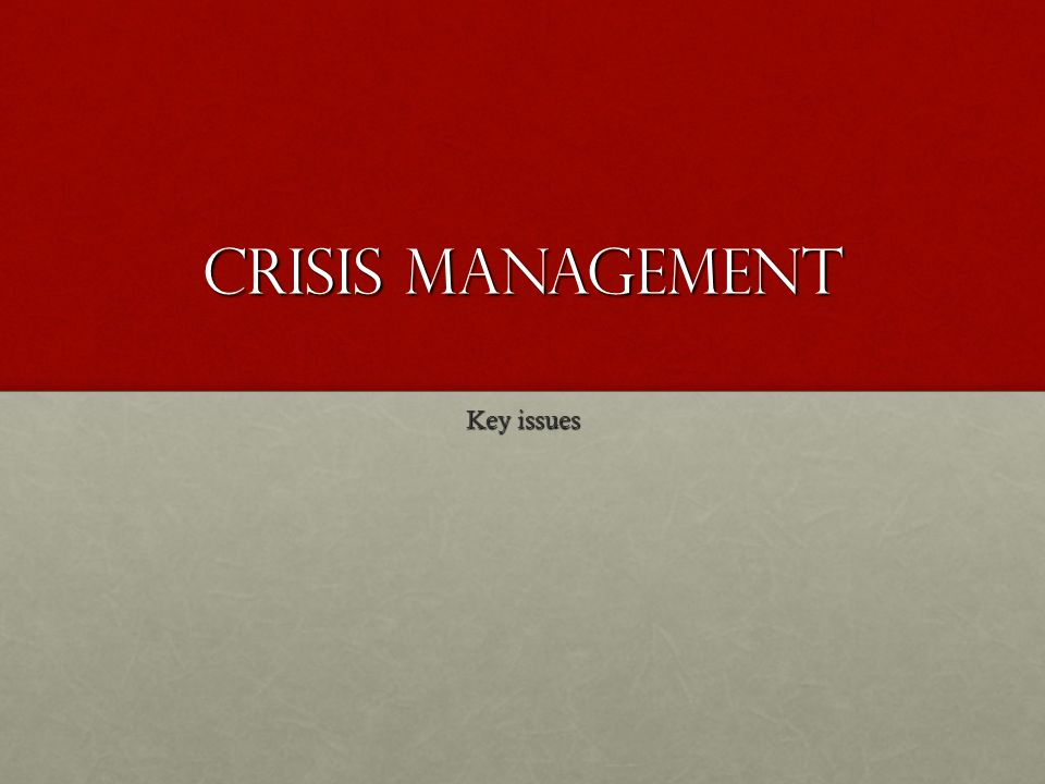 CRISIS MANAGEMENT Key issues