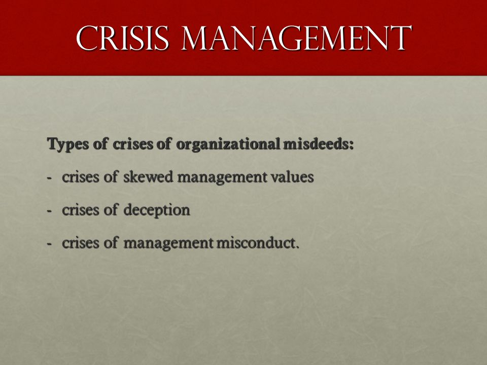 Crisis Management Types of crises of organizational misdeeds: