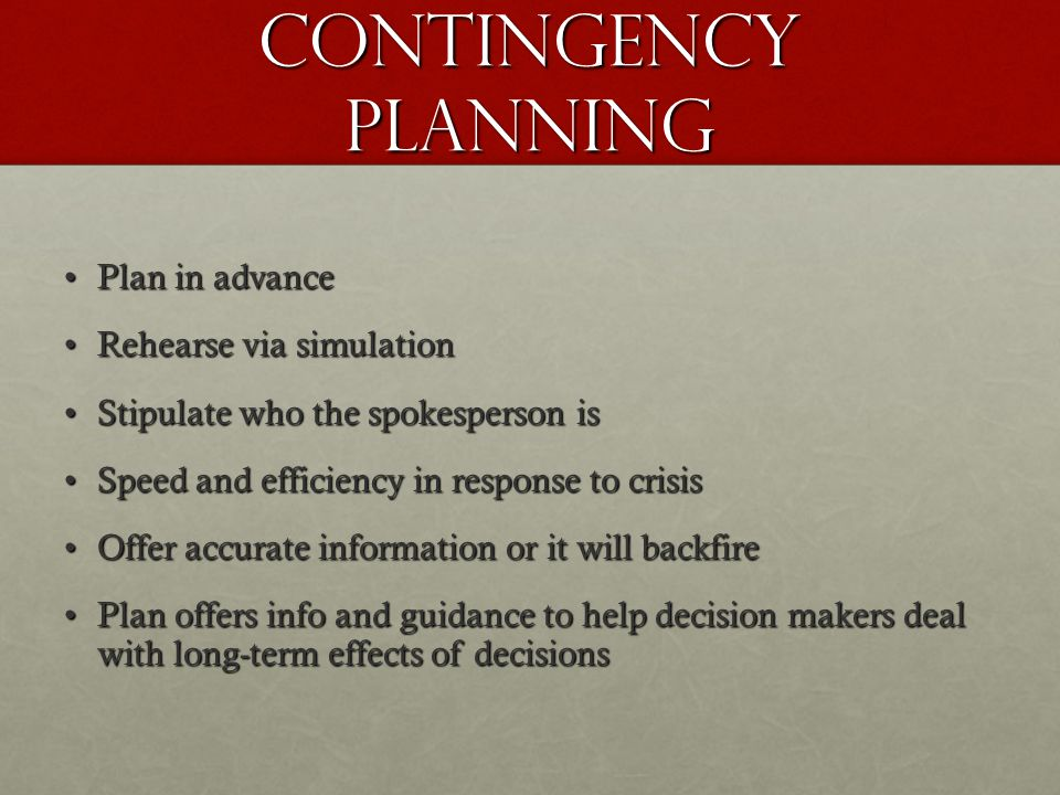 Contingency Planning Plan in advance Rehearse via simulation